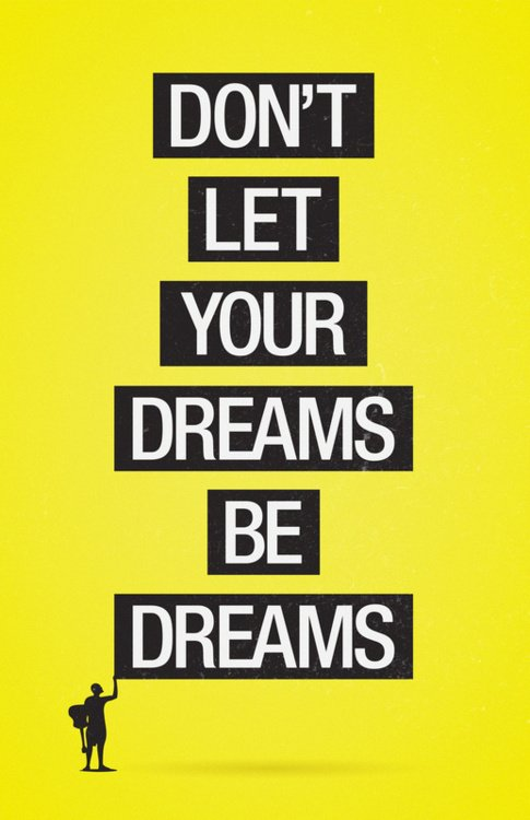 Don't Just Dream Your Dreams