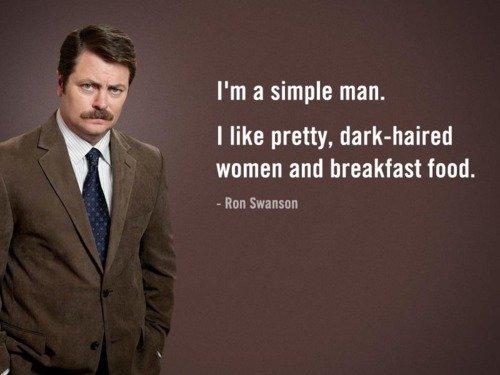 Im a simple man - Ron Swanson